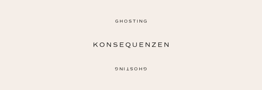 Ghosting – Konsequenzen – by Mindt Design Studio