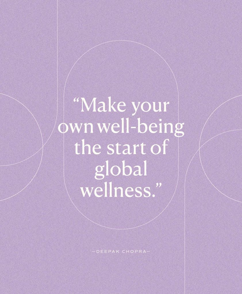 Wellbeing Reminder: Make Your Own Well-Being the Start of Global Wellness (Deepak Chopra)